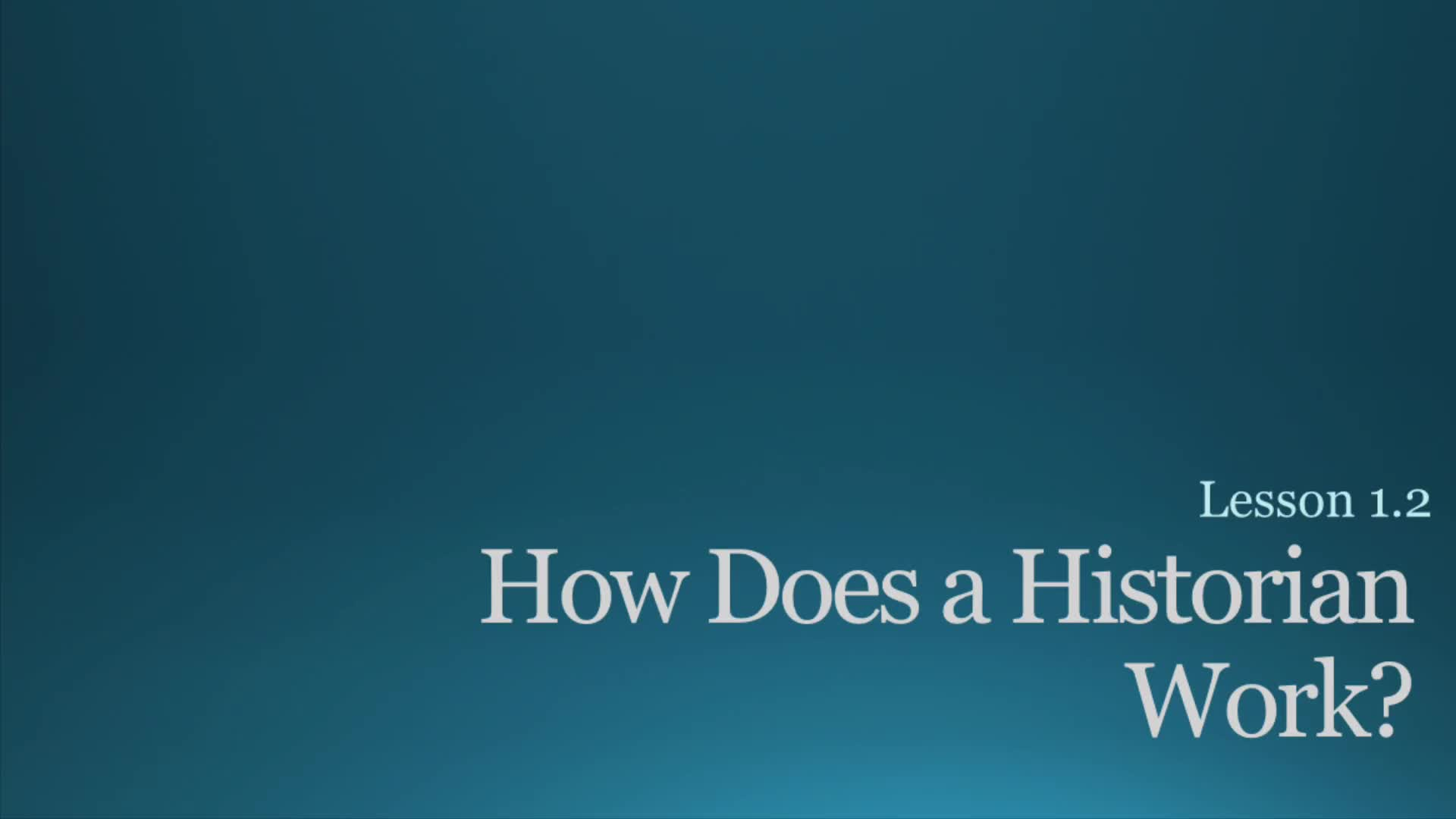 Chapter 1, Lesson 2 How does a Historian Work