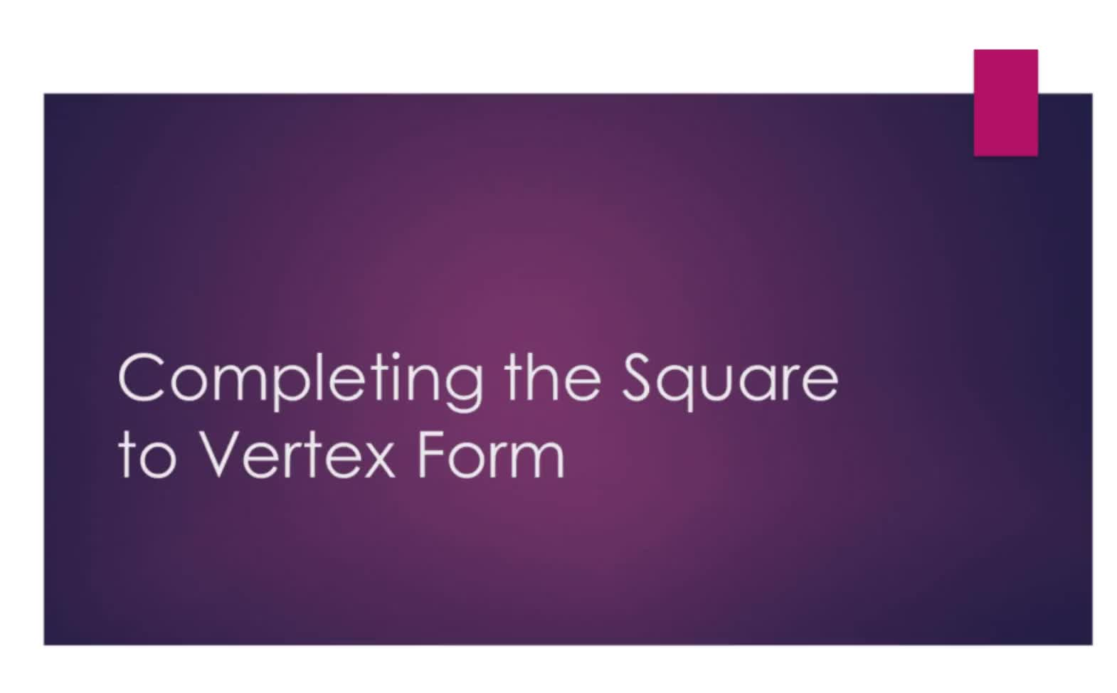 Completed the Square to Vertex Form where a is 1