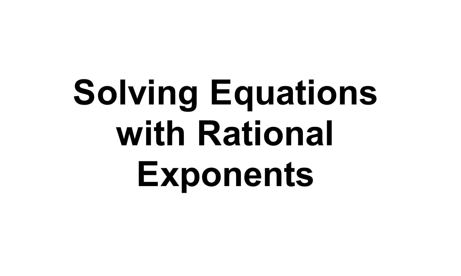 Senior Solving Rational Exponents Equations
