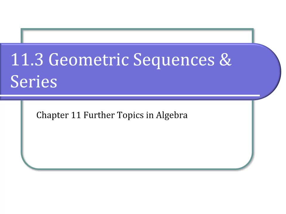 11.3 Geometric Sequences and Series