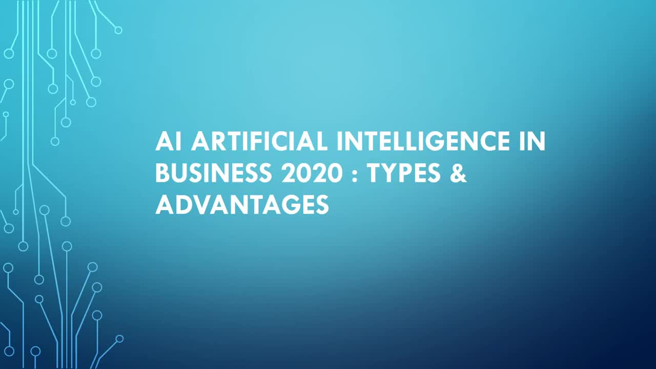 AI Artificial Intelligence In Business 2020 : Types & Advantages
