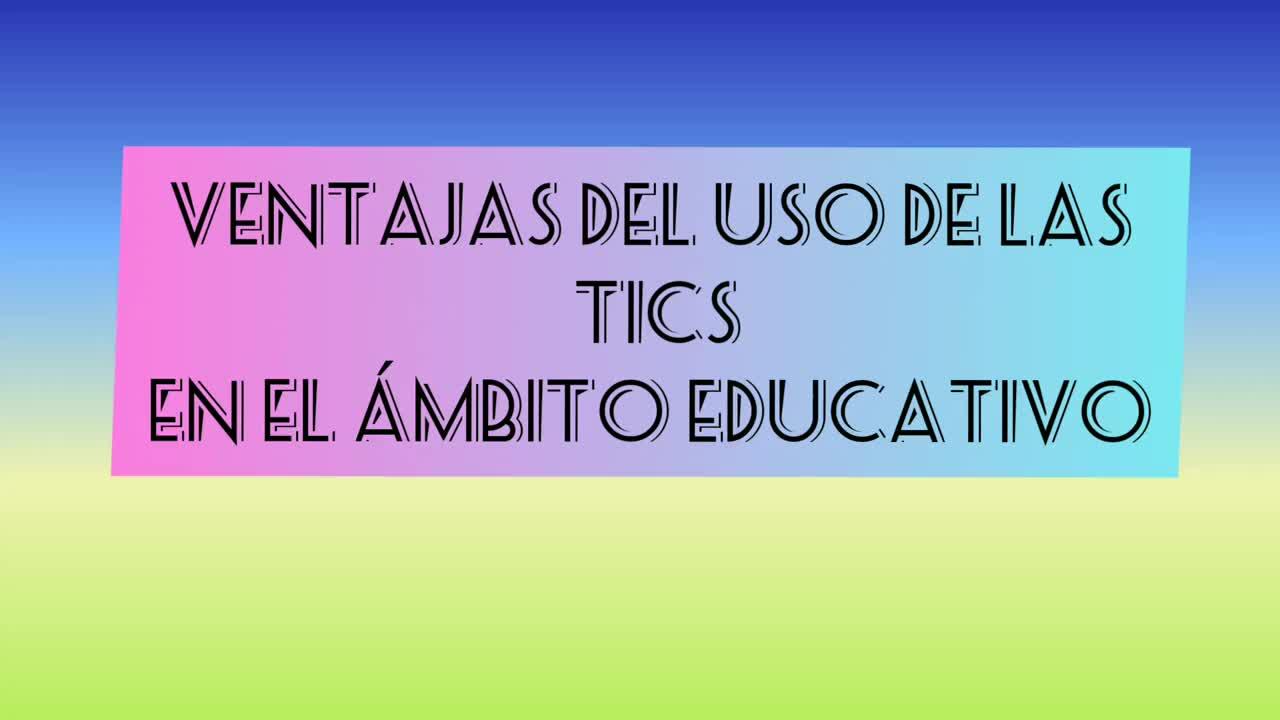 Ventajas del uso de las TICS en el ámbito educativo.