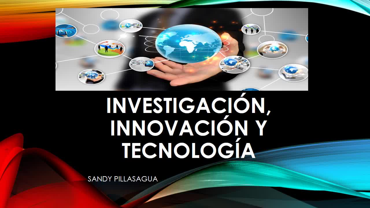 Investigación, tecnología e innovación.