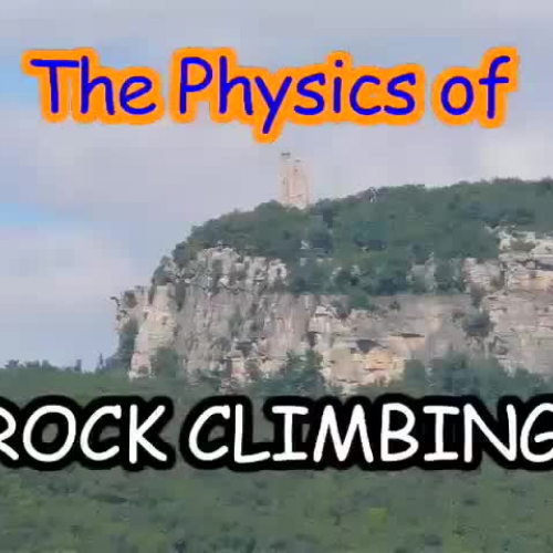 Physics of rock climbing part 1 of 3.