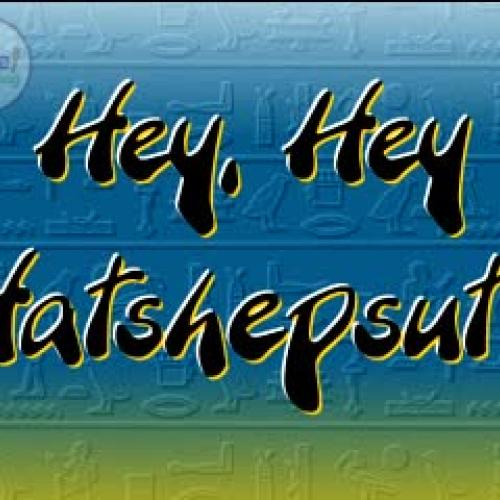 Hey, Hey, Hatshepsut!