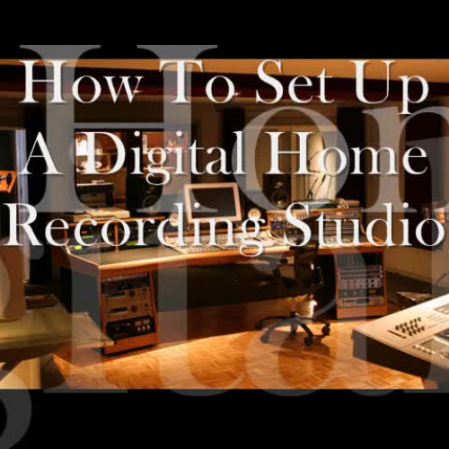 Setting Up a Home DIgital Recording Studio