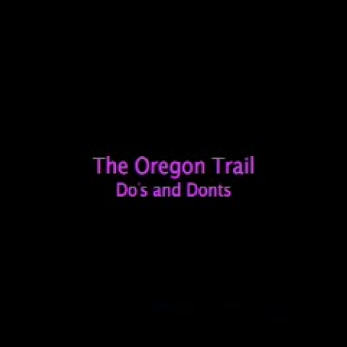 The Oregon Trail Dos and Donts