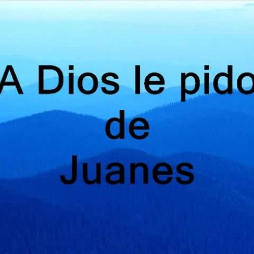 A Dios Le Pido