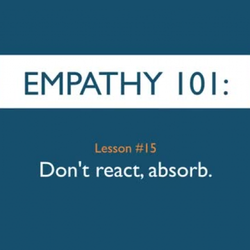 Empathy 101_ Don't react, absorb.
