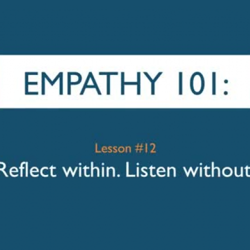Empathy 101_ Reflect within. Listen without.