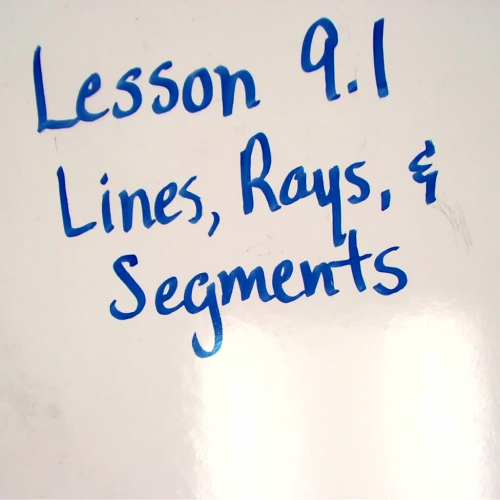 Lesson 9.1  Lines, Rays, and Segments
