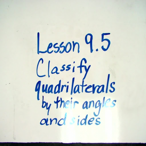 Lesson 9.5  Classify quadrilaterals by their