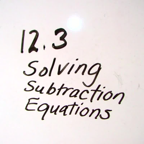 Lesson 12.3  Solving Subtraction Equations