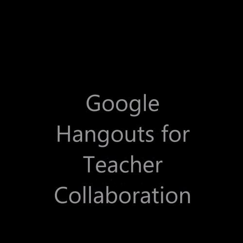 Using Google Hangouts for Teacher Collaboration