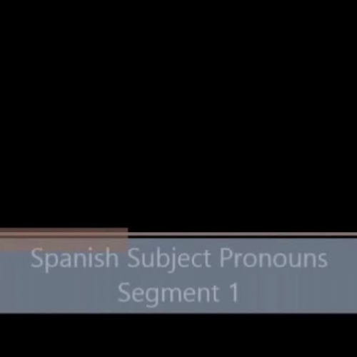 Spanish Subject Pronouns - Segment 1