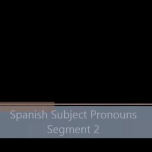 Spanish Subject Pronouns - Segment 2