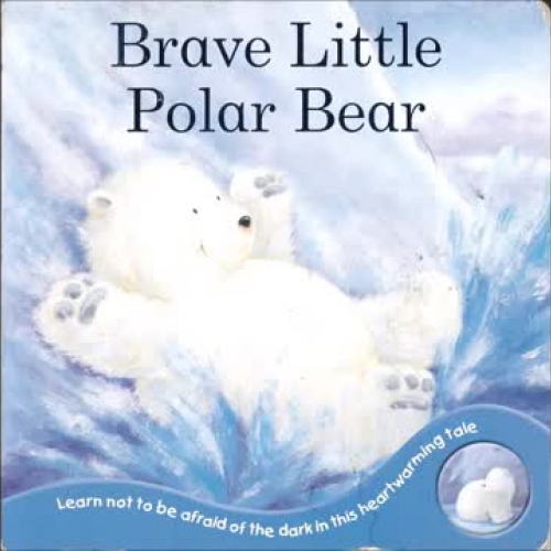 Brave Little Polar Bear By: Author Unknown