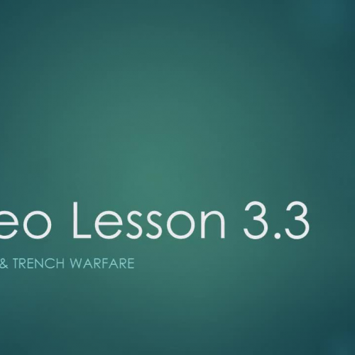 Video Lesson 3.3 - WWI Beginnings & Trench Warfare
