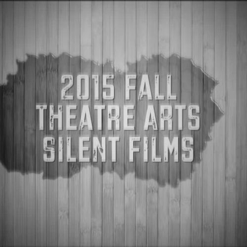 2015 Fall Theatre Arts Silent Films