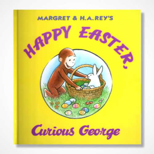 Happy Easter, Curious George By: H. A. Rey