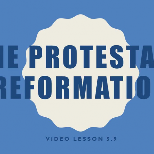 Video Lesson 5.9 - The Protestant Reformation
