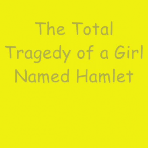Total tragety of a girl named hamlet