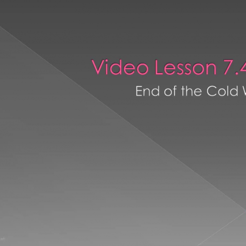 Video Lesson 7.4 - The End of the Cold War