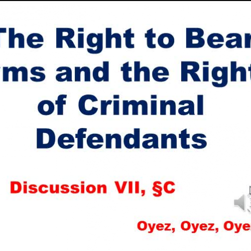 7C: Right to Bear Arms and Rights of Criminal Defendants