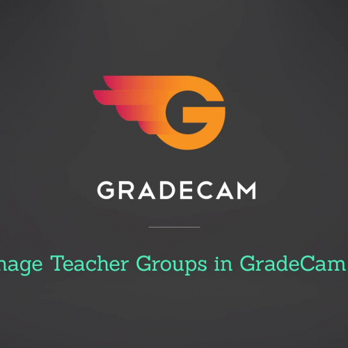 Manage Teacher Groups in GradeCam Go!