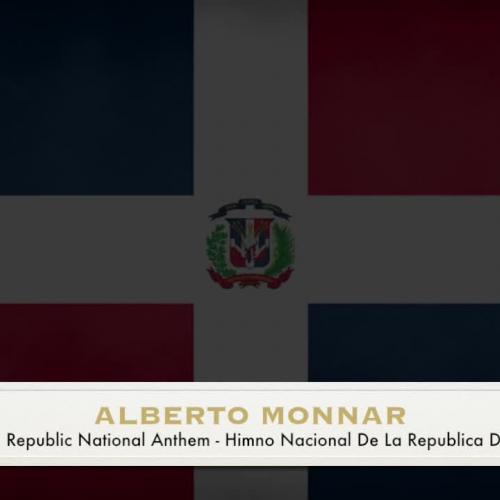 Alberto Monnar - Dominican Republic National Anthem / Himno Nacional De La Republica Dominicana