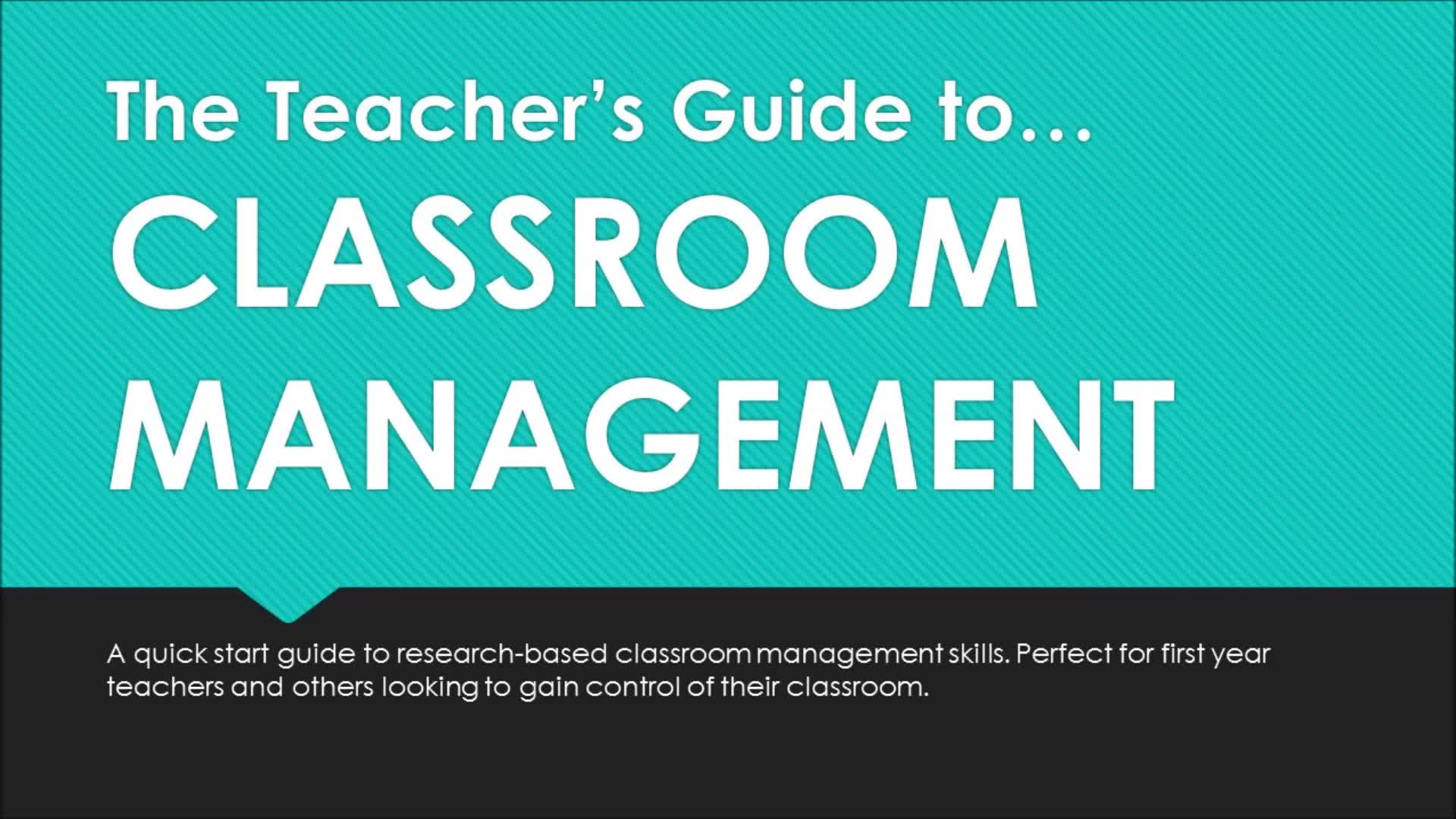 The Teachers Guide to: Classroom Management