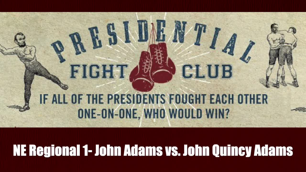 NE Regional 1- John Adams vs. John Quincy Adams - Presidential Fight Club