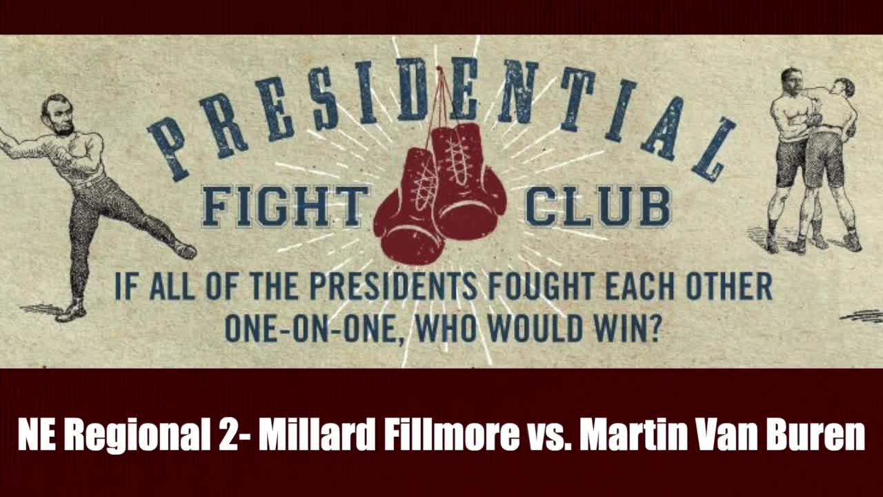 NE Regional 2- Millard Fillmore vs. Martin Van Buren - Presidential Fight Club