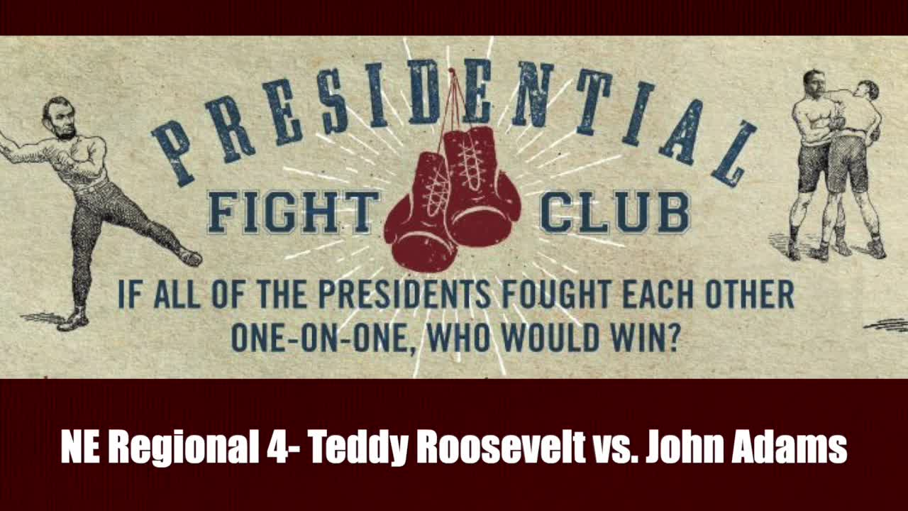 NE Regional 4- Teddy Roosevelt vs. John Adams - Presidential Fight Club