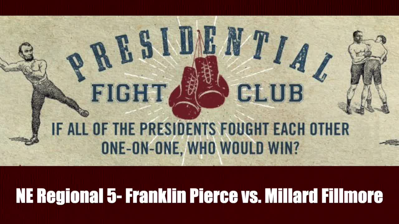 NE Regional 5- Franklin Pierce vs. Millard Fillmore - Presidential Fight Club