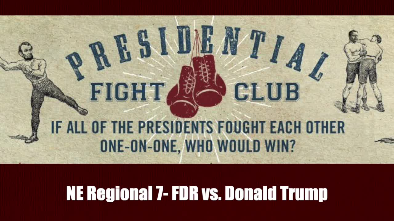 NE Regional 7- FDR vs. Donald Trump - Presidential Fight Club