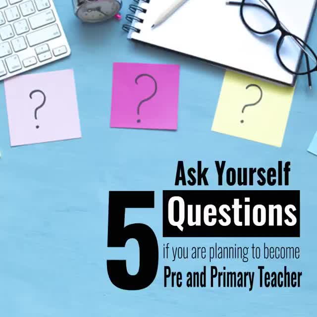 Ask Yourself These 5 Questions if you are planning to become a Pre and Primary Teacher