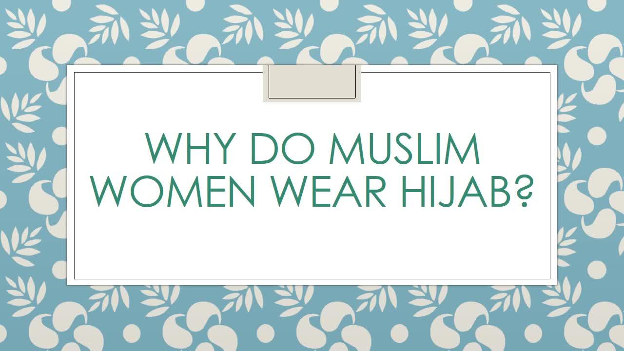 Why do Muslim Women Wear Hijab – Importance of Hijab in Islam