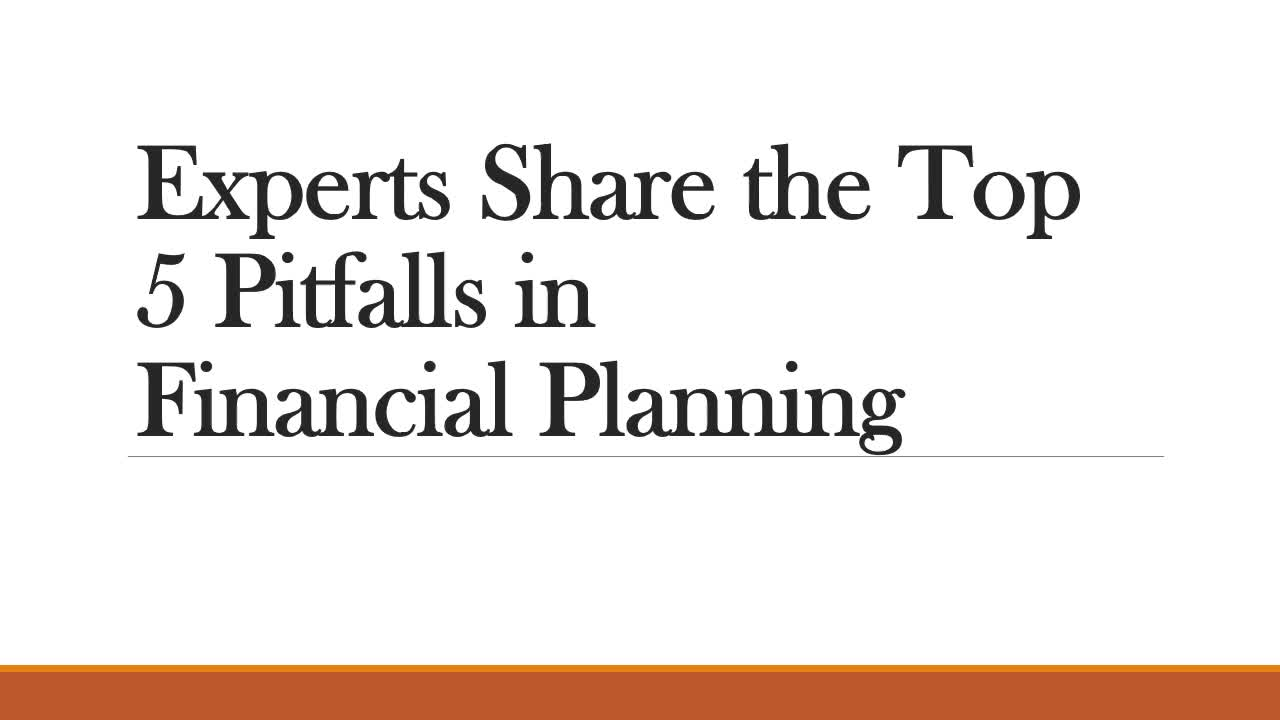 Experts Share the Top 5 Pitfalls in Financial Planning