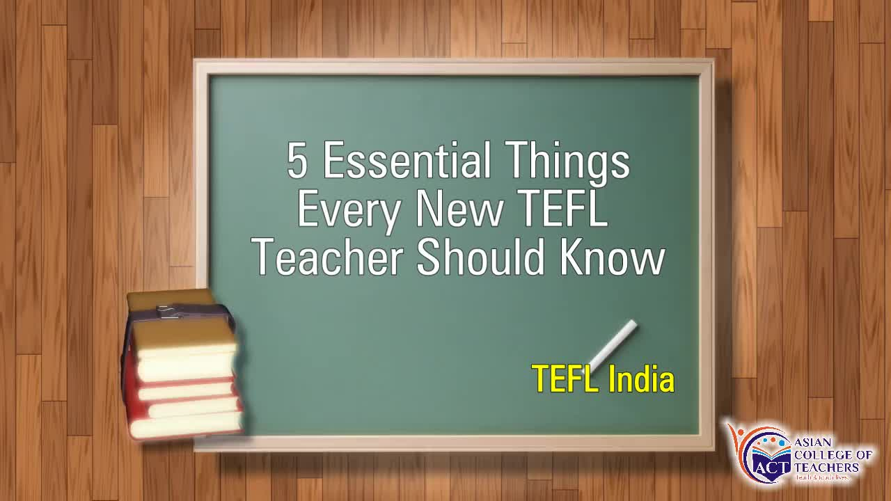 5 Essential Things Every New TEFL Teacher Should Know